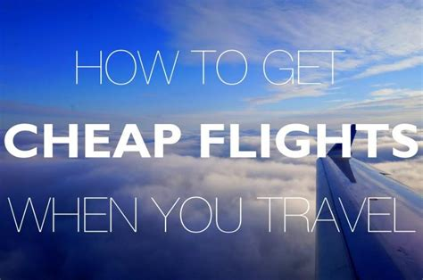 how to buy cheap flights how to get ridiculously cheap flights when you travel