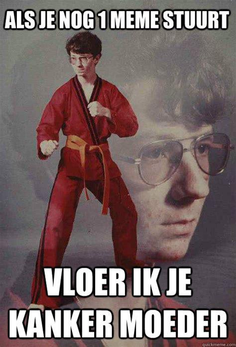 Karate Kyle Meme - als je nog 1 meme stuurt vloer ik je kanker moeder