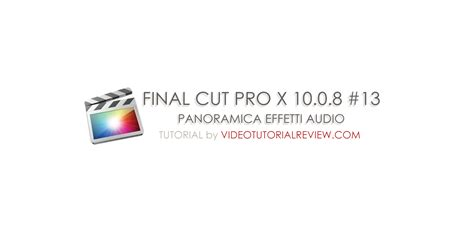 tutorial final cut pro x indonesia tutotrial final cut pro x 10 0 8 13 effetti audio