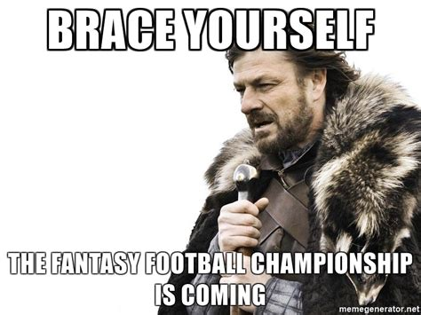 Brace Yourself Meme Generator - brace yourself the fantasy football chionship is coming