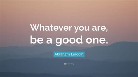 abraham lincoln be a one abraham lincoln quote whatever you are be a one
