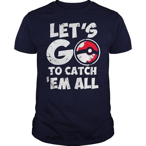 Kaos Go Lets Go To Catch Em All P010 let s go to catch em all t shirts teeherivar