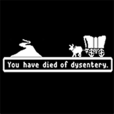 Oregon Trail Meme - you have died of dysentery know your meme