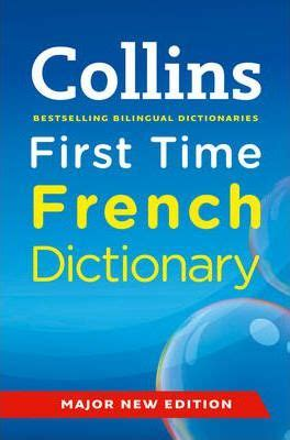 0007955081 collins first time french dictionary collins first time french dictionary collins