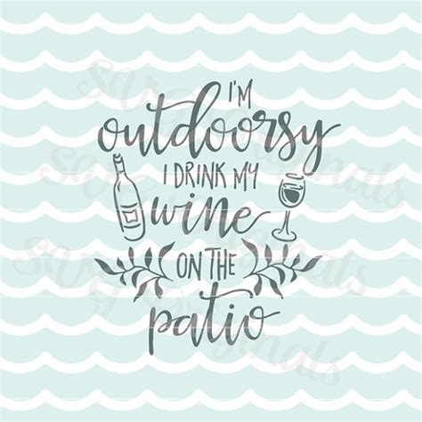 Patio Quotes by Wine Svg I M Outdoorsy I Drink Wine On The Patio Svg