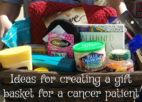 Create A Gift Basket For A Ca Er Patient Making