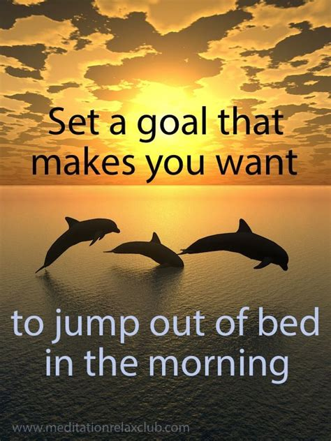 jump out of bed set a goal that makes you want to jump out of bed in the