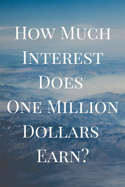 how much is mortgage on a 1 million dollar house how much interest does one million dollars earn counting my pennies