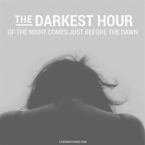 darkest hour of the night the darkest hour of the night comes just before the dawn