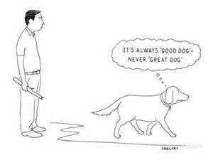 It s always good dog never great dog new yorker cartoon