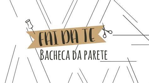 Bacheca In Legno Fai Da Te by Dalani Tutorial Bacheca In Legno Fai Da Te