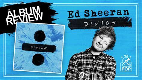 ed sheeran full album ed sheeran albums youtube