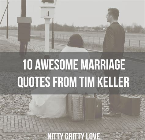 Marriage Quotes Keller by 10 Awesome Marriage Quotes From Tim Keller