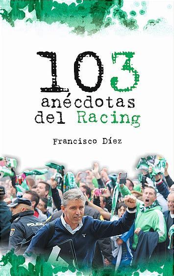 libro racing post rfo el mi 233 rcoles se presenta el libro quot 103 an 233 cdotas del racing quot de fran d 237 ez noticias de