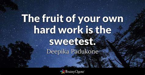 fruit    hard work   sweetest deepika padukone brainyquote