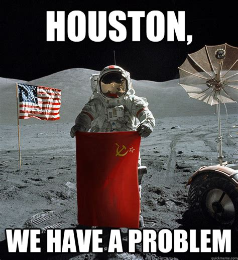 houston we have a problem houston quickmeme