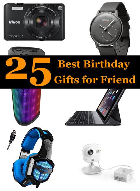 gifts for 25 25 best birthday gifts for friend who has everything 2018