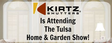 kirtz shutters is attending the tulsa home garden show
