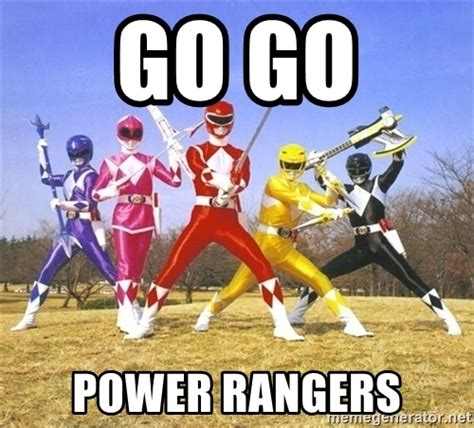 Power Rangers Meme - go go power rangers power ranger meme meme generator