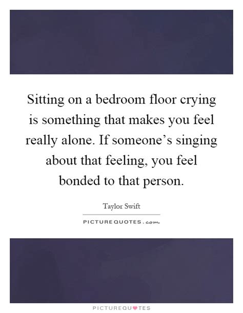 crying on the bedroom floor bedroom quotes bedroom sayings bedroom picture quotes