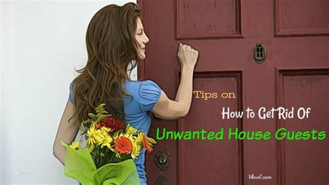 how to get rid of unwanted house guest 30 tips on how to get rid of unwanted house guests