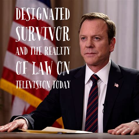 designated survivor lawyer designated survivor and the reality of law on television today