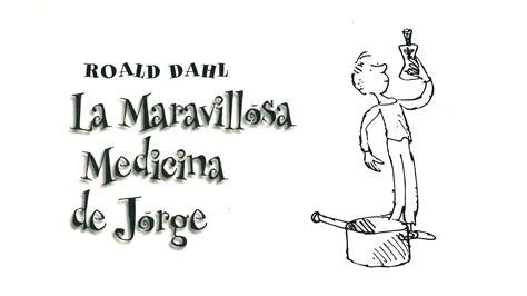 maravillosa medicina de jorge la roald dahl 9788420466842 cervantes com sesiones roald dahl la maravillosa medicina de jorge youtube