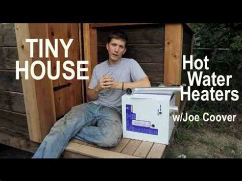 Small Simple Houses Tiny House Water Heaters Options Pros And Cons W Joe