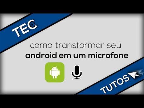 como transformar seu android em como transformar seu android em microfone para pc