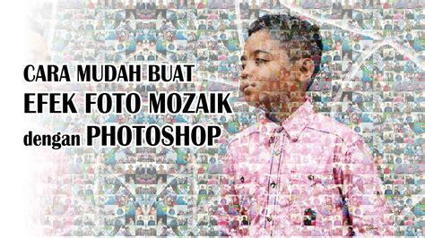 tutorial edit foto mozaik di photoshop efek foto mozaik dengan photoshop tutorial photoshop