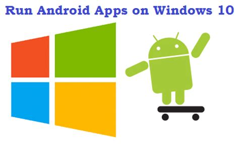 run android apps on windows 10 8 8 1 best emulators - Run Android On Windows