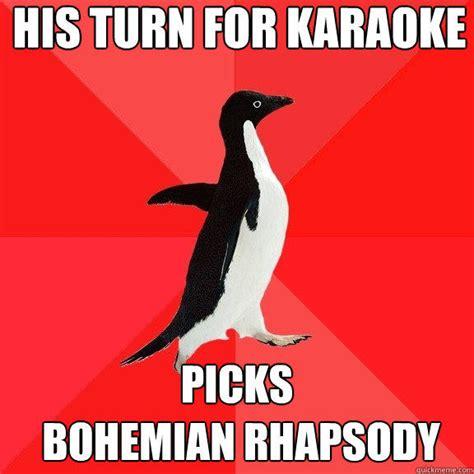 Bohemian Rhapsody Memes - his turn for karaoke picks bohemian rhapsody socially