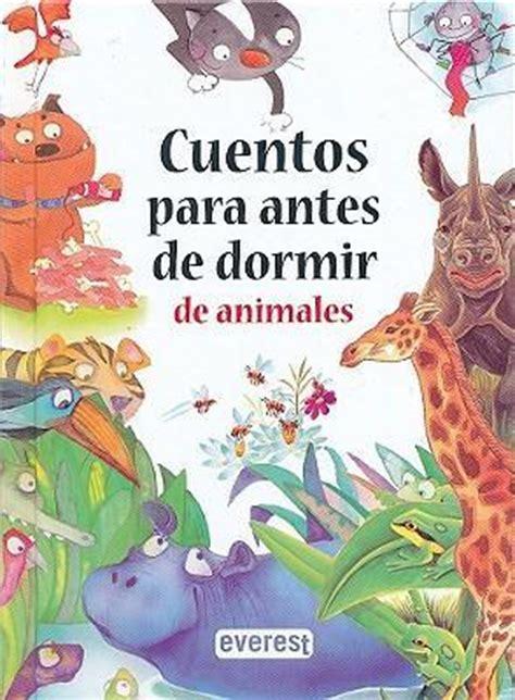 cuentos cortos para dormir 8421690914 cuentos para antes de dormir de animales various 9788444145723
