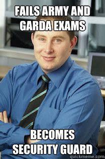 Garda Memes - fails army and garda exams becomes security guard misc