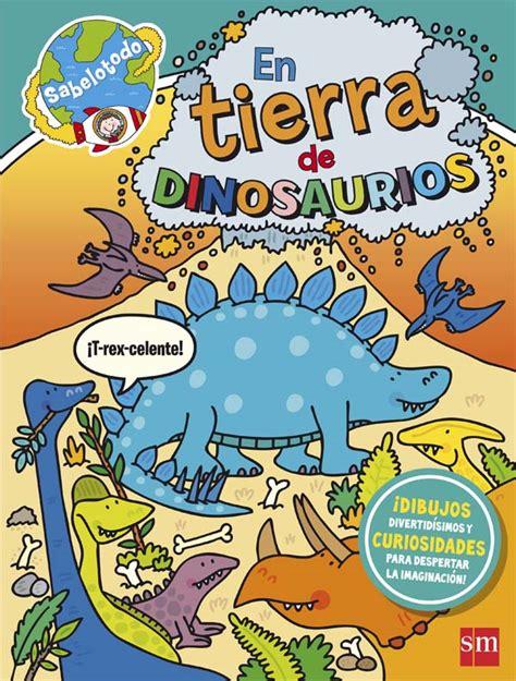 libro en tierra de dinosaurios en tierra de dinosaurios literatura infantil y juvenil sm