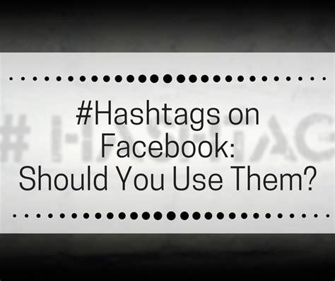 should you be using hashtags on freeborboleta hashtags on should you use them