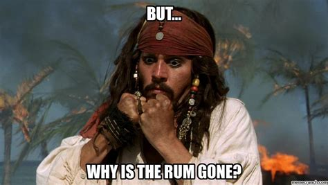But Why Meme - why is the rum gone