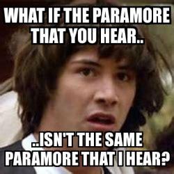 Keanu Meme Generator - meme keanu reeves what if the paramore that you hear