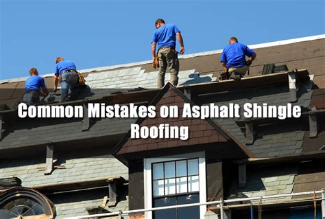 5 Common Roofing Mistakes And Common Mistakes On Asphalt Shingle Roofing