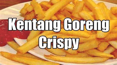 cara membuat kentang goreng biar crispy resep cara membuat kentang goreng crispy buat cemilan