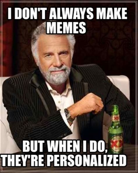 Personalized Meme - meme creator i don t always make memes but when i do