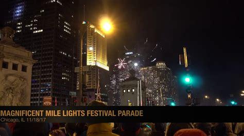 magnificent mile lights festival 2017 2017 magnificent mile lights festival parade