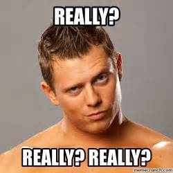 Meme Really - the miz quot really quot meme