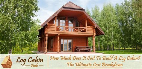 cost of building a log cabin home how much does it cost to build a log cabin the ultimate