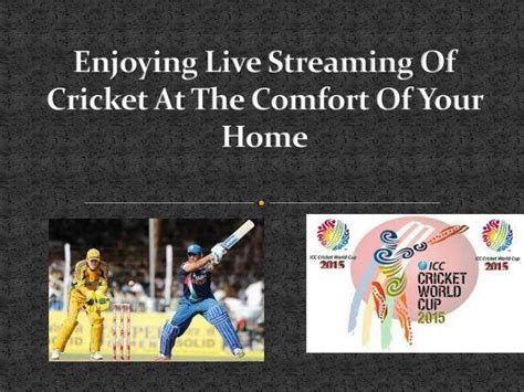 comfort of your home ppt enjoying live streaming of cricket at the comfort of