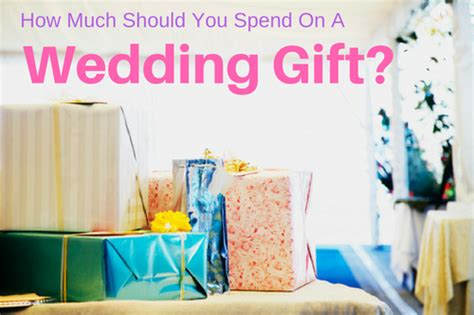 how much to give for wedding what should i spend on wedding gifts