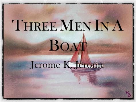 three men in a boat chapter 13 summary three men in a boat