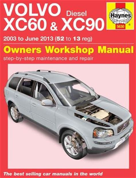 hayes auto repair manual 2009 volvo xc90 navigation system volvo xc60 xc90 diesel 2003 2013 haynes owners service repair manual 0857336304
