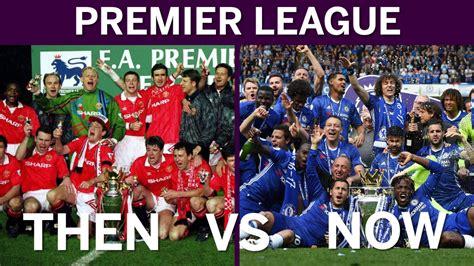 premier league premier league at 25 then versus now