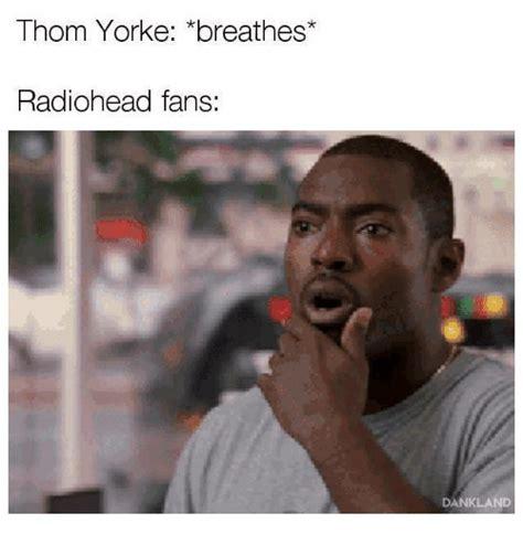 Thom Yorke Meme - 25 best memes about thom yorke thom yorke memes